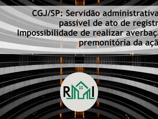 CGJ/SP: Servidão administrativa é passível de ato de registro. Impossibilidade de realizar averbação