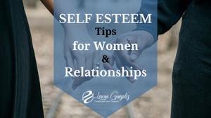 5 Self Esteem Tips for Women & Relationships - How to raise self esteem