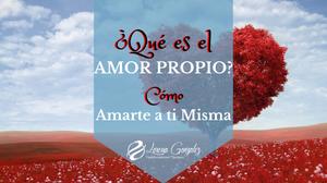 ¿Qué es el Amor Propio? Cómo Amarte a ti Misma