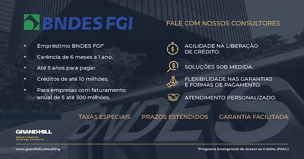 CRÉDITO BNDES FGI  Capital de Giro Empréstimo BNDES FGI*  Carência de 6 meses a 1 ano.  Até 5 anos para pagar.  Créditos de até 10 milhões.  Para empresas com faturamento anual de 5 até 300 milhões.