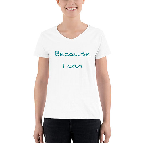 Because I Can. Women's Casual V-Neck Shirt