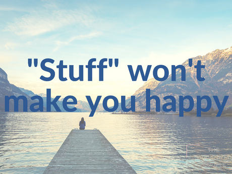 "Your ""stuff"" isn't making you happy"