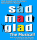 Sad Mad Glad: The Musical