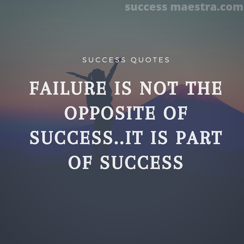 Failure is 20-things-that-will-motivate-you-to-inspire-you-for-success-in-your-entire-lifenot the opposite of success..It is part of success