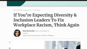 """""""If You're Expecting Diversity & Inclusion Leaders To Fix Workplace Racism, Think Again""""Forbes"""