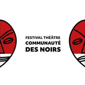 FESTIVAL THÉÂTRE COMMUNAUTÉ DES NOIRS