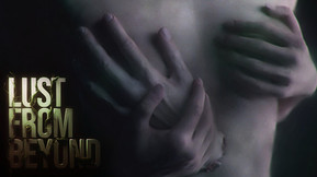 """Erotic Horror 'Lust From Beyond' Gets New """"Survival Horror"""" Trailer Ahead Of February 25th Release"""