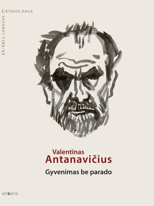"""""""Valentinas Antanavičius. Gyvenimas be parado"""""""