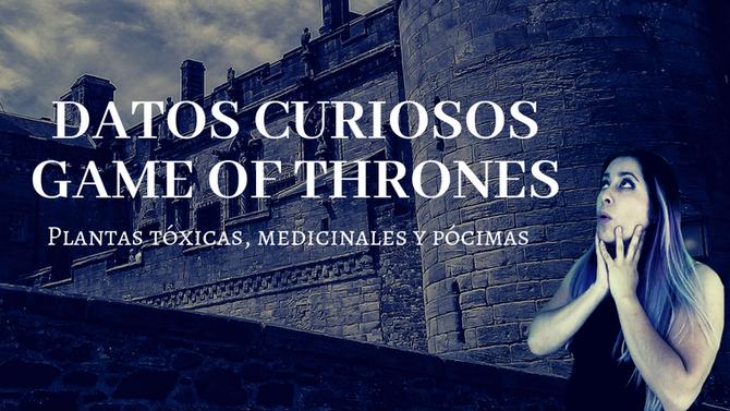 Datos curiosos de Game of Thrones: plantas tóxicas, medicinales y otras pócimas