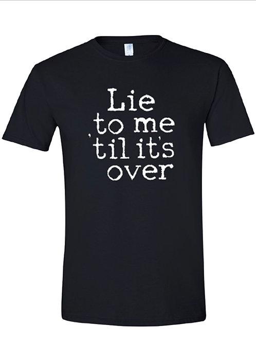 """""""Lie to Me 'til It's Over"""" T-Shirt"""