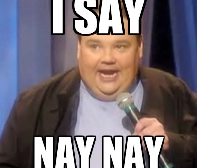 When I Say Nay Nay...