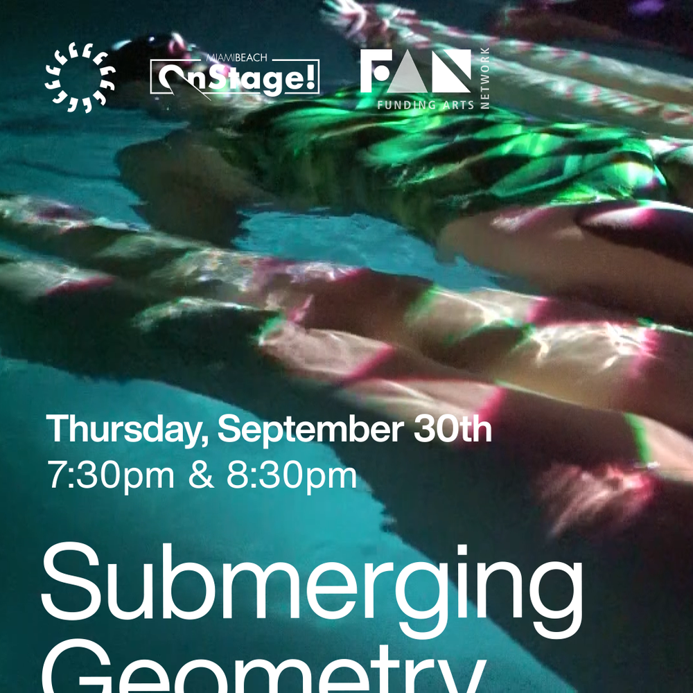 """Abstract photo of two people floating on the surface of water with projection of a checkerboard pattern on them. Text in white at the bottom third of poster reads: """"Thursday, September 30th, 7:30pm & 8:30pm. Submerging Geometry"""". At the top of poster are three logos of financial supporters for the production. 1_Omiami image of a sun made from apostrophes radiating around a circle. 2- MiamiBeach onstage! in a white rectangle. 3- FAN artistic font of geometric shapes and one small circle, Funding Arts Network logo in white and grey."""