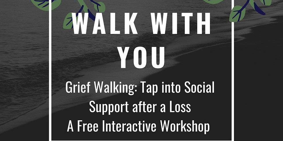 I Will Walk With You: Grief Walking Workshop