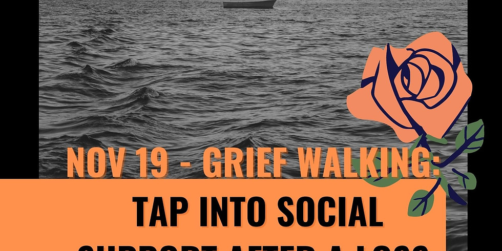 Nov 19 Grief Walking Workshop: Tap into Social Support After a Loss