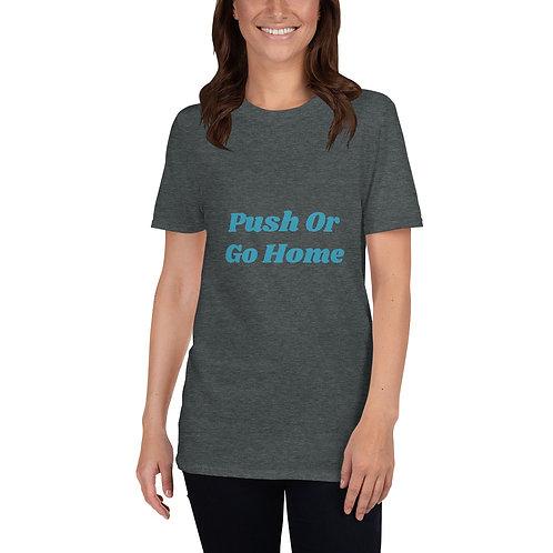 Push Or Go Home Short-Sleeve Unisex T-Shirt