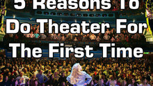 5 Reasons To Do Theater For The First Time