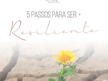 5 PASSOS PARA SER + RESILIENTE
