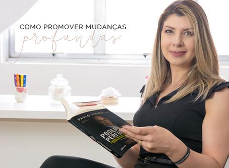COMO PROMOVER MUDANÇAS PROFUNDAS & DURADOURAS