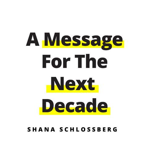 A Message For 2020s - Shana Schlossberg