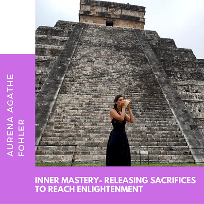 6 - Inner mastery- releasing sacrifices to reach enlightenment
