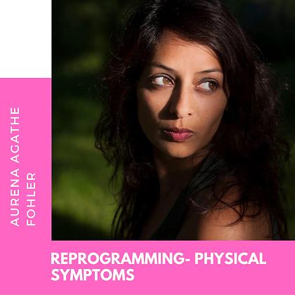 4 - Reprogramming- physical symptoms