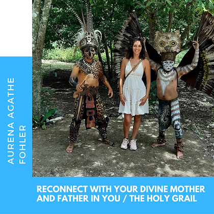 5 - Reconnect with your divine mother and father in you / the holy grail