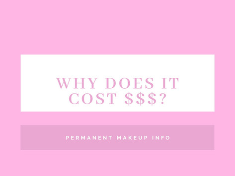 Why Permanent Makeup Cost $$$?