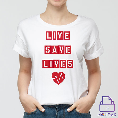 Live Save Lives Tshirt