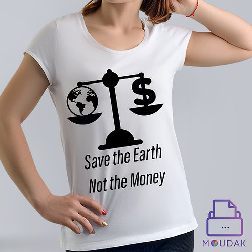 Save the Earth, Not the Money Tshirt