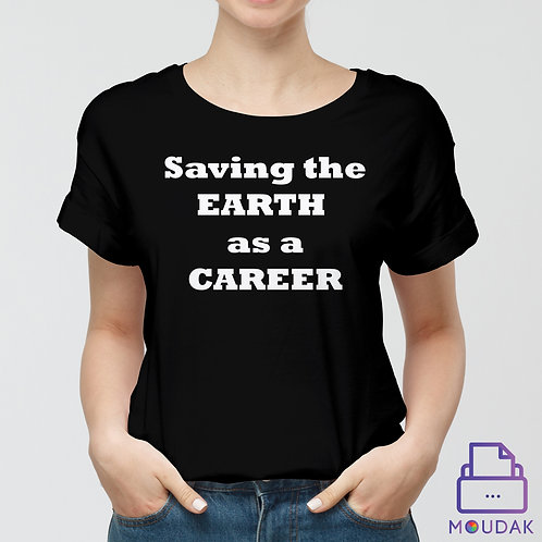Saving the Earth as a Career Tshirt