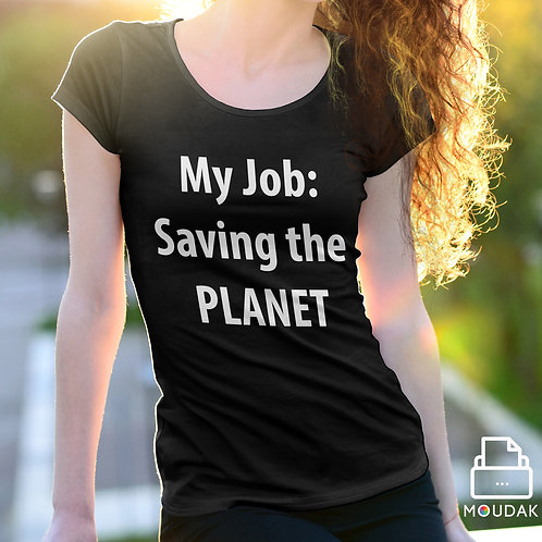 My Job : Saving the Planet Tshirt
