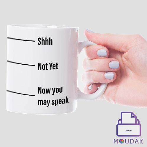 """Shhh, Not yet, Now you may speak"" Mug"