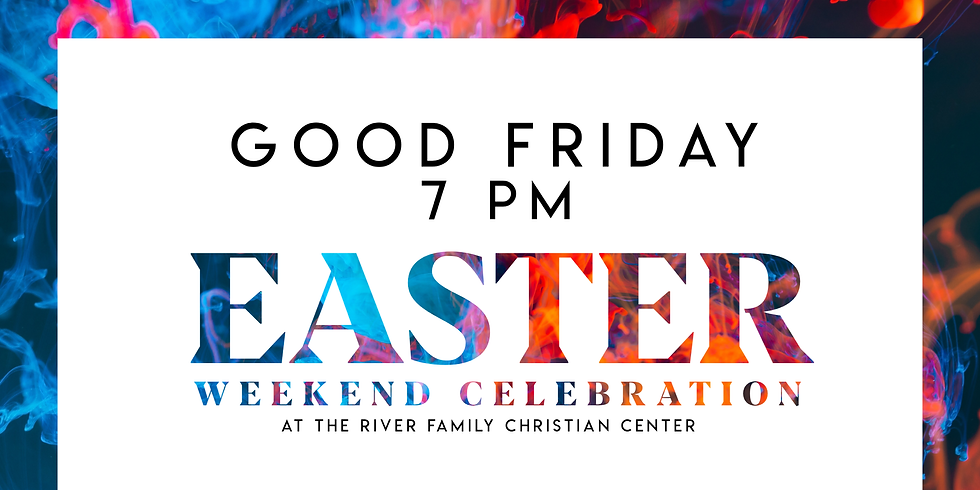 Easter Weekend at The River (GOOD FRIDAY)