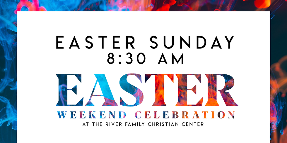Easter Weekend at The River (EASTER SUNDAY 8:30 Service)