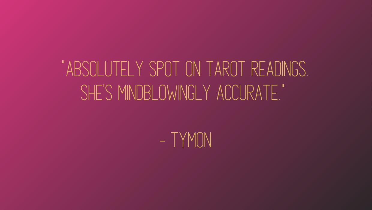 Absolutely spot on tarot readings. She's mindblowingly accurate. - tymon
