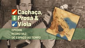CPV006 – Pedro Vaz – Dê Espaço ao Tempo