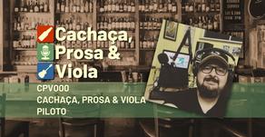 CPV000 – Cachaça, Prosa & Viola – Piloto