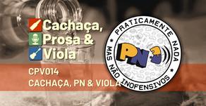 CPV014 – Cachaça, PN & Viola