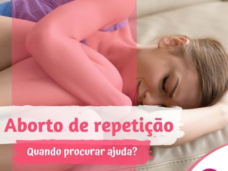 Aborto por repetição - Quando procurar ajuda?