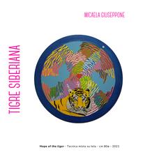 Micaela Giuseppone - Hope of the tiger - Tecnica mista su tela - cm 80ø - 2021