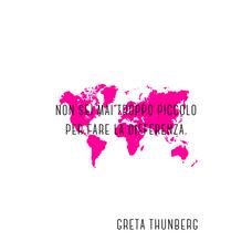 Non sei mai troppo piccolo per fare la differenza. - Greta Thunberg