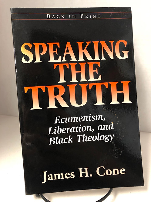 Speaking the Truth: Ecumenism, Liberation, and Black Theology