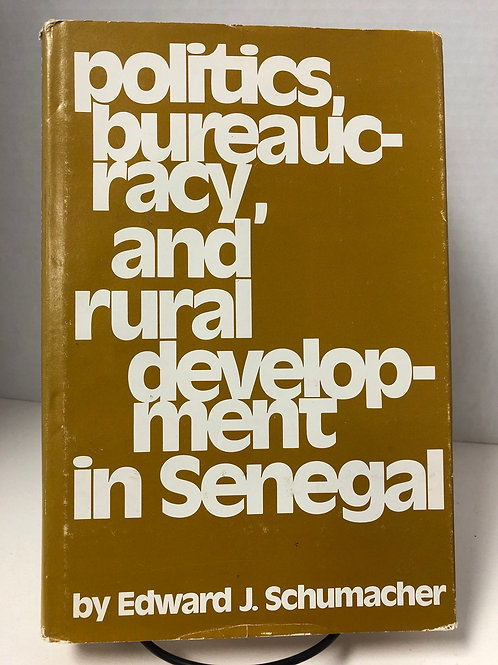 Politics, Bureaucracy, and Rural Development in Senegal