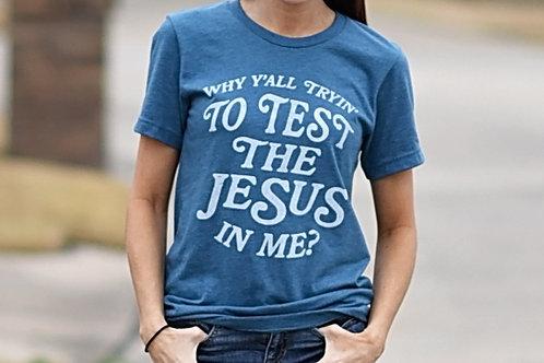 """""""Testing the Jesus in Me"""" Tee"""