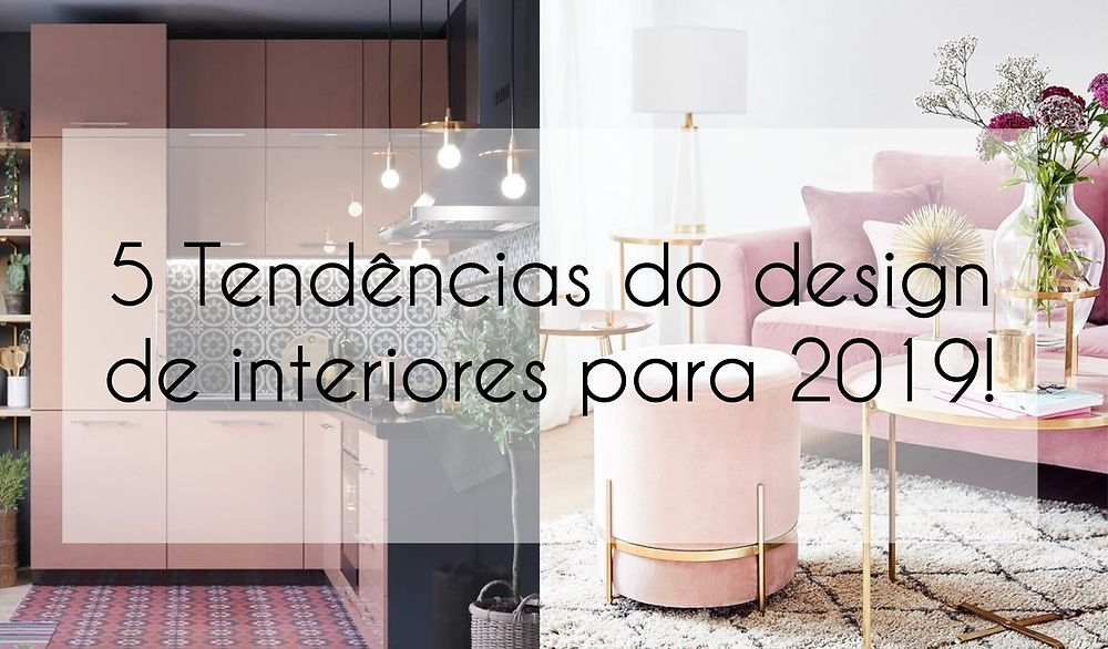 5 Tendências do design de interiores para 2019!