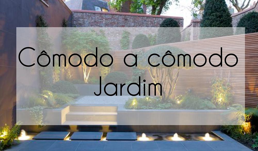 Cômodo a cômodo - Jardim