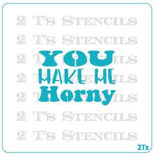 You make me horny