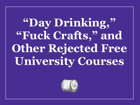 """Day Drinking,"" ""Fuck Crafts,"" and Other Rejected Free University Courses"
