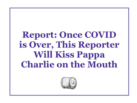 Once Covid is Over This Reporter Will Kiss Pappa Charlie on the Mouth