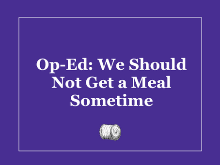 Op-Ed: We Should Not Get a Meal Sometime